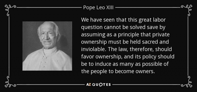 quote we have seen that this great labor question cannot be solved save by assuming as a principle pope leo xiii 112 87 41